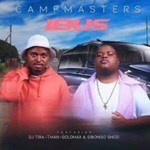 CampMasters – iBus ft. T-Man, DJ Tira, Goldmax & Siboniso Shozi