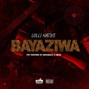 Lolli Native – Bayaziwa mp3 download