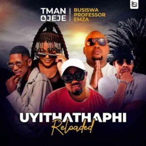 T Man x Jeje – Uyithathaphi Reloaded ft. Busiswa, Professor & Emza