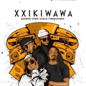 Black Motion x DJ Fortee x Lady Du – Xxikiwawa ft. Pholoso & DJ Khotso