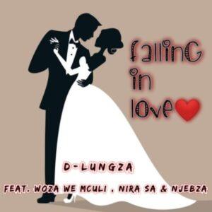 D-Lungza - Falling In Love Ft. Woza We Mculi, Nira SA & Njebza