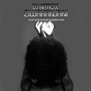 DJ Nitrox – Ziwakanjani ft. KarryKay & Bayza Bun