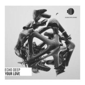 Echo Deep – Your Love (Original Mix)