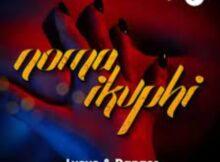 L'vovo x Danger – Noma iKuphi ft. DJ Tira & Joocy