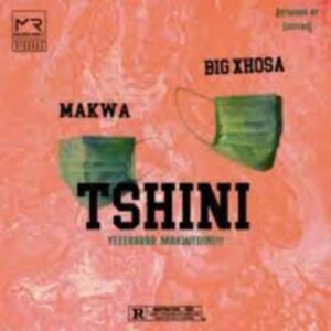 Makwa x Big Xhosa – Tshini mp3 download