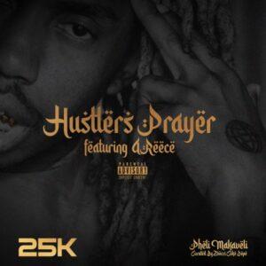 25K – Hustlers Prayer ft. A-Reece