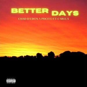 Chad Da Don x PdotO – Better Days ft. Carlla