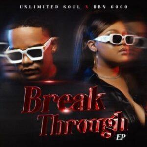 DBN Gogo x Unlimited Soul – Break Through EP