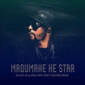 DJ Ace x Real Nox – Madumane Ke Star ft. Gold Krish