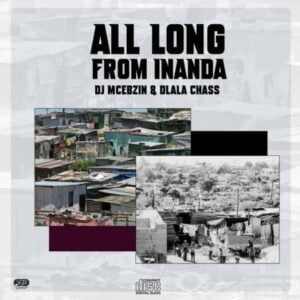 DJ Mcebzin x Dlala Chass – All Along From Inanda
