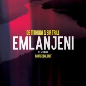 De Mthuda x Sir Trill – Emlanjeni ft. Da Musical Chef