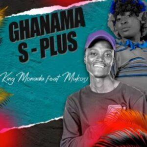 King Monada – Ghanama S-Plus Ft. Mukosi