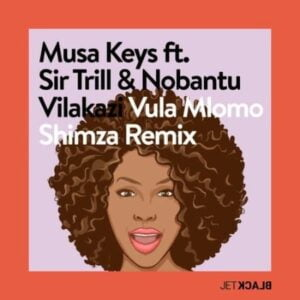 Musa Keys – Vula Mlomo Shimza Remix Ft. Sir Trill & Nobantu Vilakazi
