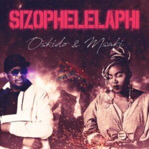Oskido x Msaki – Sizophelaphi