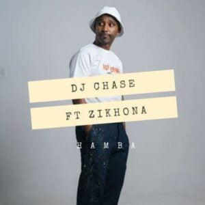 DJ Chase – Hamba ft. Zikhona mp3 download