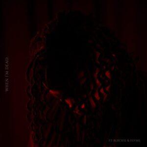 Die Mondez – When I'm Dead ft. Blxckie & Flvme