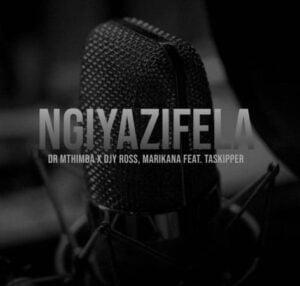 Dr Mthimba, Djy Ross & Marikana – Ngiyazifela ft. TaSkipper