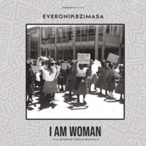 EyeRonik – I Am Woman ft. Bongani Mehlomakhulu