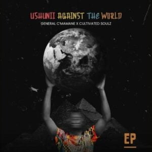 General C'mamane & Cultivated Soulz – Ushunii Against The World EP