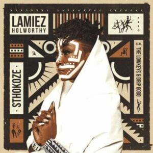 Lamiez Holworthy – Sthokoze ft. The Lowkeys & Drip Gogo