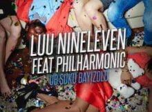Luu Nineleven – Ubsuku Bayizolo ft. Philharmonic