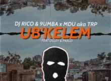 Mdu aka TRP, Dj Rico & 9umba – Ubkelem ft. Olley & Pablo