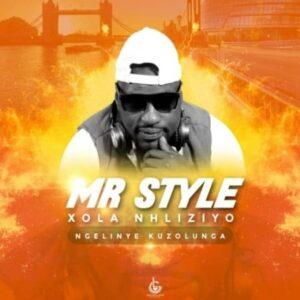 Mr Style – Xola Nhliziyo (Ngelinye Kuzolunga)