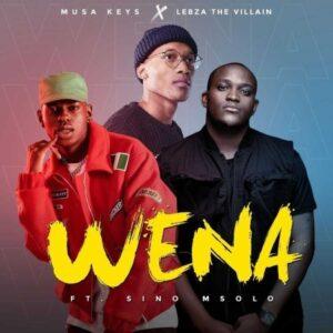 Musa Keys & Lebza TheVillain – Wena ft. Sino Msolo
