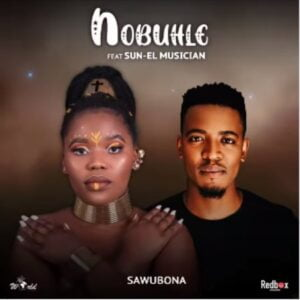 Nobuhle – Sawubona ft. Sun-EL Musician