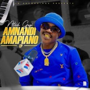 Ntosh Gazi – Amnandi Amapiano EP zip