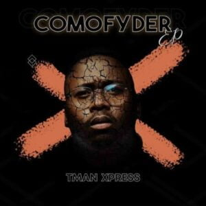 TMan Xpress – Comofyder EP zip download