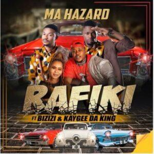 Rafiki – Ma Hazard ft. Bizizi & Kaygee DaKing