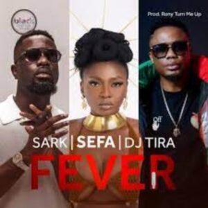 Sefa x Sarkodie & DJ Tira – Fever