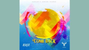 Ashler – Come Back ft. Junior Taurus