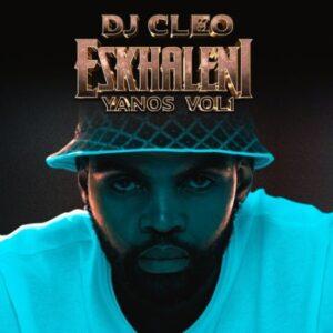 DJ Cleo – Eskhaleni Yanos Vol 1 Album zip