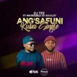 DJ Tpz – Angsafuni Kuba Single ft. Matrouble Da Vocalist