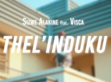 Sizwe Alakine – Thel'induku ft. Visca