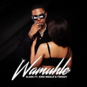 Slade – Wamuhle ft. Sino Msolo & Tweezy